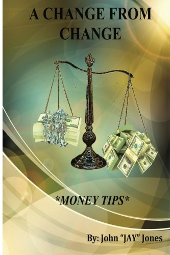 A Change from Change by Jay Jones: Money Tips pdf