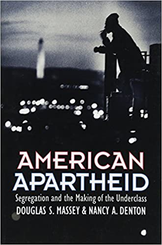Poverty Segregation Persist In Us >> American Apartheid Segregation And The Making Of The Underclass