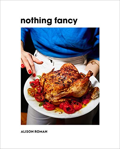 Nothing Fancy: The Art of Having People Over: A Cookbook