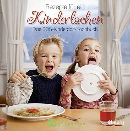 Rezepte für ein Kinderlachen: Das SOS-Kinderdorf-Kochbuch