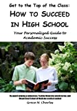 Get to the Top of the Class: How to Succeed in High School, Grace M. Charles, 1440448639