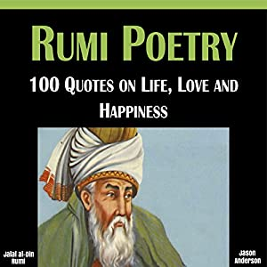 Rumi Poetry: 100 Quotes on Life, Love and Happiness Audiobook