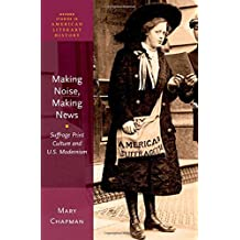 Making Noise, Making News: Suffrage Print Culture and U.S. Modernism