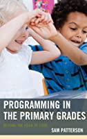 Programming in the Primary Grades: Beyond the Hour of Code Front Cover