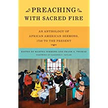 Preaching with Sacred Fire: An Anthology Of African American Sermons 1750 To The Present