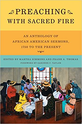 Preaching with Sacred Fire: An Anthology of African American Sermons, 1650 to the Present