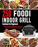 Foodi Indoor Grill Cookbook for Beginners: 250 Crispy, Amazingly Easy, Delicious and Healthy Recipes for Your Crispy Indoor Grilling (Foodi Grill Cookbook)