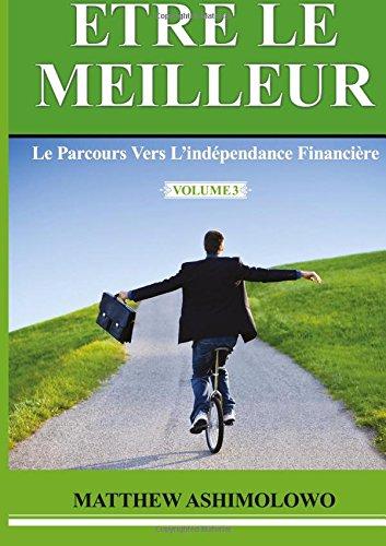Le parcours vers l'indépendance financière (Etre le meilleur) (Volume 3) (French Edition) PDF
