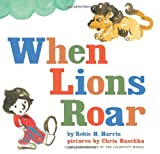 When Lions Roar, Robie H. Harris, 0545112834