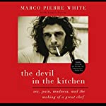 The Devil in the Kitchen: Sex, Pain, Madness, and the Making of a Great Chef | Marco Pierre White,James Steen