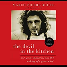 The Devil in the Kitchen: Sex, Pain, Madness, and the Making of a Great Chef Audiobook by Marco Pierre White, James Steen Narrated by Timothy Bentinck