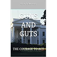 GUNS AND GUTS: THE COURAGE TO ACT