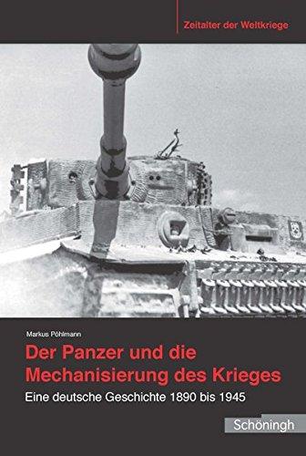 Der Panzer Und Die Mechanisierung Des Krieges  Eine Deutsche Geschichte 1890 Bis 1945  Zeitalter Der Weltkriege