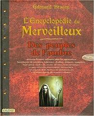 L'Encyclopédie du Merveilleux : Tome 3, Des peuples de l'ombre par Edouard Brasey