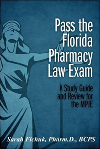 Book Pass the Florida Pharmacy Law Exam: A Study Guide and Review for the MPJE by Dr. Sarah E. Fichuk (2013-08-26)
