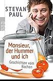 Monsieur, der Hummer und ich: Geschichten vom Kochen