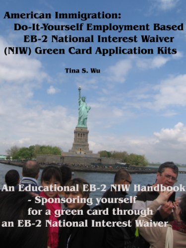 American Immigration: Do-It-Yourself Employment Based EB-2 National Interest Waiver (NIW) Green Card Application - Niw Niw