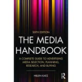 The Media Handbook: A Complete Guide to Advertising Media Selection, Planning, Research, and Buying
