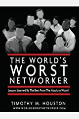 The World's Worst Networker: Lessons Learned By The Best From The Absolute Worst! Kindle Edition