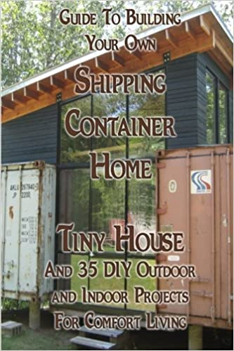 Guide To Building Your Own Shipping Container Home Tiny