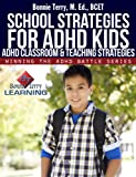 School Strategies for ADHD Kids (Winning the ADHD Battle Series Book 1)