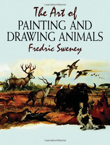 Read Online The Art of Painting and Drawing Animals (Dover Art Instruction) pdf epub