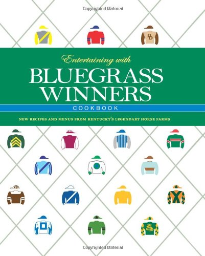 Read Online Entertaining with Bluegrass Winners Cookbook: New Recipes and Menus from Kentucky's Legendary Horse Farms pdf