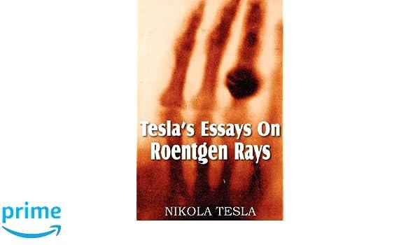 tesla s essays on roentgen rays nikola tesla  tesla s essays on roentgen rays nikola tesla 9781612034102 com books