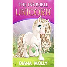 Books for Girls : Finding The Invisible Unicorn: (Tales, Friendship, Unicorn books for kids, Puberty Books for Girls 9-12)