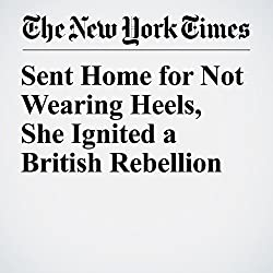 Sent Home for Not Wearing Heels, She Ignited a British Rebellion