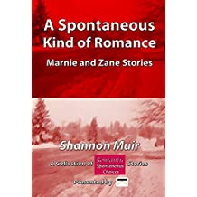 A Spontaneous Kind of Romance - Marnie and Zane Stories: A Collection of Romantic Spontaneous Stories Presented by Infinite House of Books (Spontaneous ... Presented by Infinite House of Books)