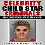 Celebrity Child Star Criminals: From Childhood Grace to Behind Bars   James Carmichael