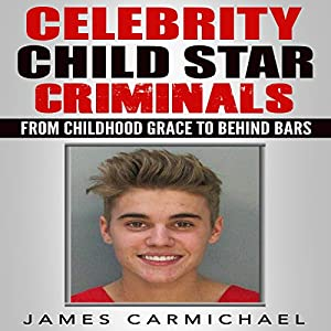 Celebrity Child Star Criminals Audiobook