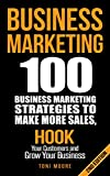Business Marketing: 100 Business Marketing Strategies to Make More Sales, Hook Your Customers and Grow Your Business: (FREE eBOOK!) (Network Marketing, ... Affiliate Marketing, Internet Marketing)
