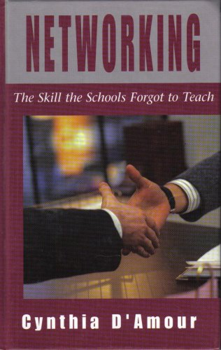 Networking The Skill That the Schools Forgot to Teach What You Need to Know to Get Ahead in Business