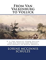 From Van Valkenburg to Vollick: V. 3: The Loyalist Storm Follick and his Follick and Vollick descendants in North America (Volume 3)