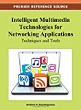 Intelligent Multimedia Technologies for Networking Applications : Techniques and Tools, Dimitris Kanellopoulos, 1466628332