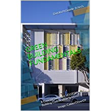 GREEN BUILDING FUNDAMENTALS: A Concise Summary of LEED Building Certification Systems Image: CalderOliver09