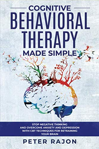 Cognitive Behavioral Therapy Made Simple: Stop negative thinking and overcome anxiety and depression with CBT techniques for retraining your brain