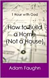 Kindle Store : How to Build a Home (Not a House)