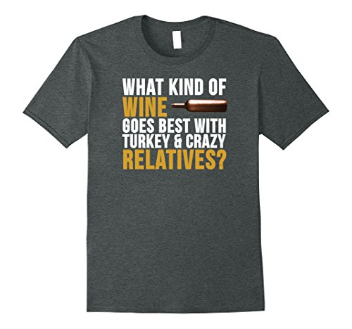 Mens Wine Turkey and Crazy Relatives Thanksgiving T-shirt XL Dark Heather