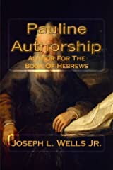 Pauline Authorship: Author For The Book Of Hebrews: The External, Internal and Eternal Evidence Paperback