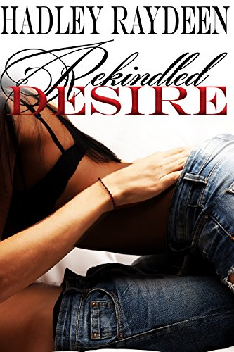 Rekindled Desire (Desire Series Book 1) by [Raydeen, Hadley]