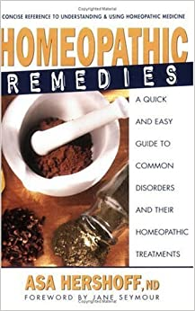 Book Homeopathic Remedies: A Quick and Easy Guide to Common Disorders and Their Homeopathic Treatments [2000] (Author) Asa Hershoff