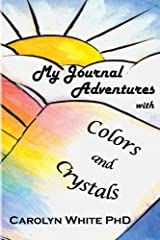 My Journal Adventures with Colors and Crystals (Chakra Mastery) (Volume 11) Paperback