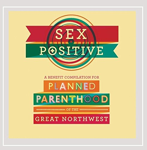 sex-positive-a-benefit-compilation-for-planned-parenthood-of-the-great-northwest