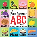 img - for The Food Alphabet ABC Book: Foods from A to Z - For Kids 1-5 Years Old (Children's Book for Kindergarten & Preschool Prep Success, The Fun Way to learn and understand the English Alphabet & Words.) book / textbook / text book