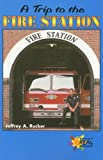 A Trip to the Fire Station, Jeffrey A. Rucker, 0823981312