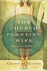 The Church Planting Wife: Help and Hope for Her Heart Paperback