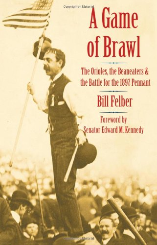 A Game of Brawl: The Orioles, the Beaneaters, and the Battle for the 1897 Pennant ebook